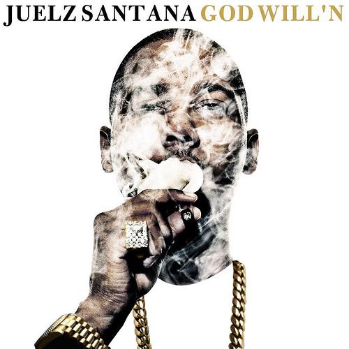 JUELZ SANTANA – GOD WILL'N [MIXTAPE]