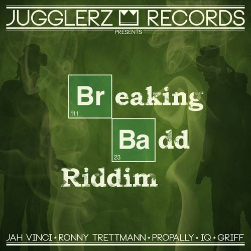 BREAKING BADD RIDDIM – JUGGLERZ RECORDS