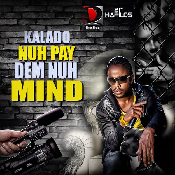 KALADO – NUH PAY DEM NUH MIND – DREDAY PRODUCTIONS