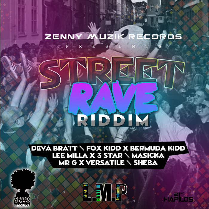 STREET RAVE RIDDIM – ZENNY MUZIK RECORDS & LEE MILLA PRODUCTION