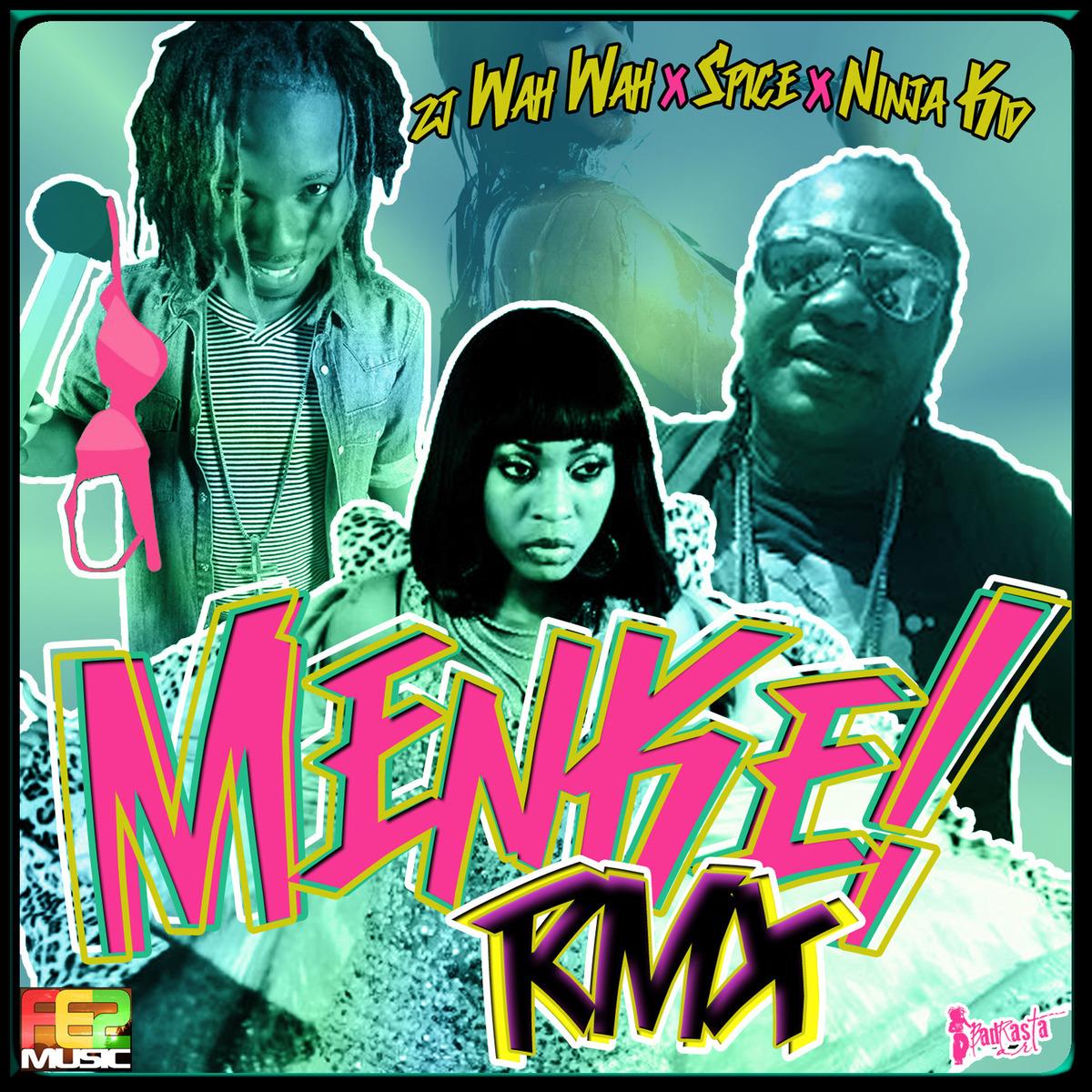 ZJ WAHWA FT. NINJA KID & SPICE – MENKE (REMIX) – FE2 MUSIC