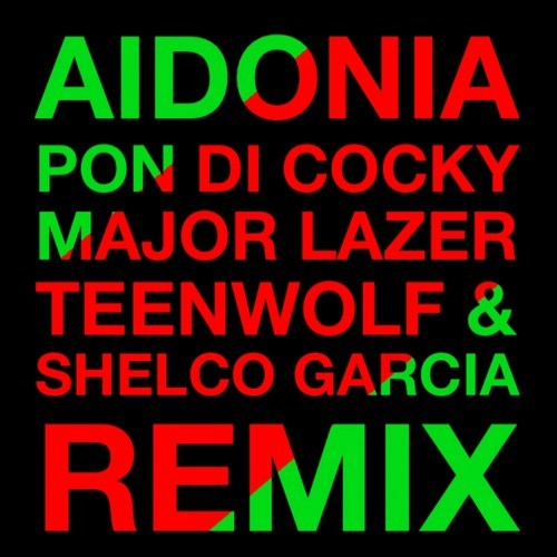 AIDONIA-PON-DI-COCKY-FT-MAJOR-LAZER-REMIX-TEENWOLF-SHELOM-GARCIA-Cover