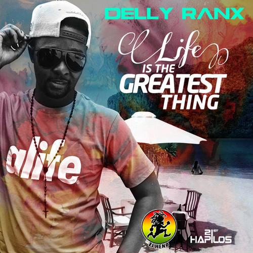 DELLY RANX – LIFE IS THE GREATEST THING – SAFARI RIDDIM – ZJ HENO