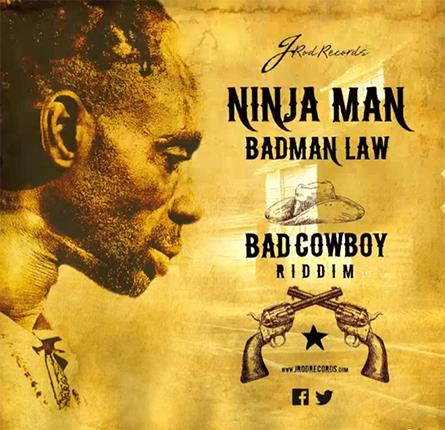 NINJA MAN – BADMAN LAW – BAD COWBOY RIDDIM – JROD RECORDS