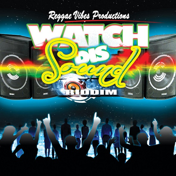 WATCH DIS SOUND RIDDIM – REGGAE VIBES PRODUCTION