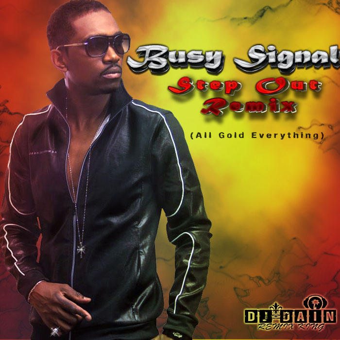 BUSY SIGNAL FT DJ DAIN – STEP OUT (ALL GOLD EVERYTHING REMIX)