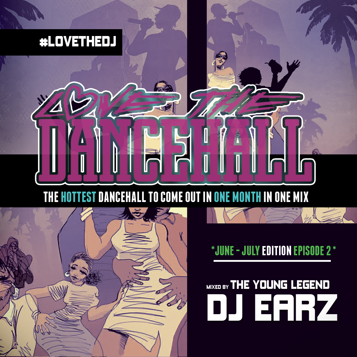 DJ EARZ – LOVE THE DANCEHALL (JUNE/JULY EDITION) EPISODE 2