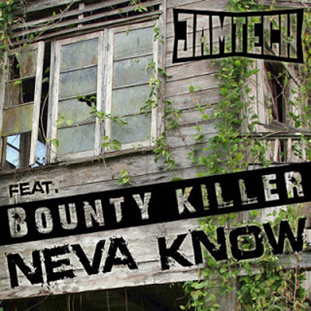 JAMTECH FT BOUNTY KILLER – NEVA KNOW