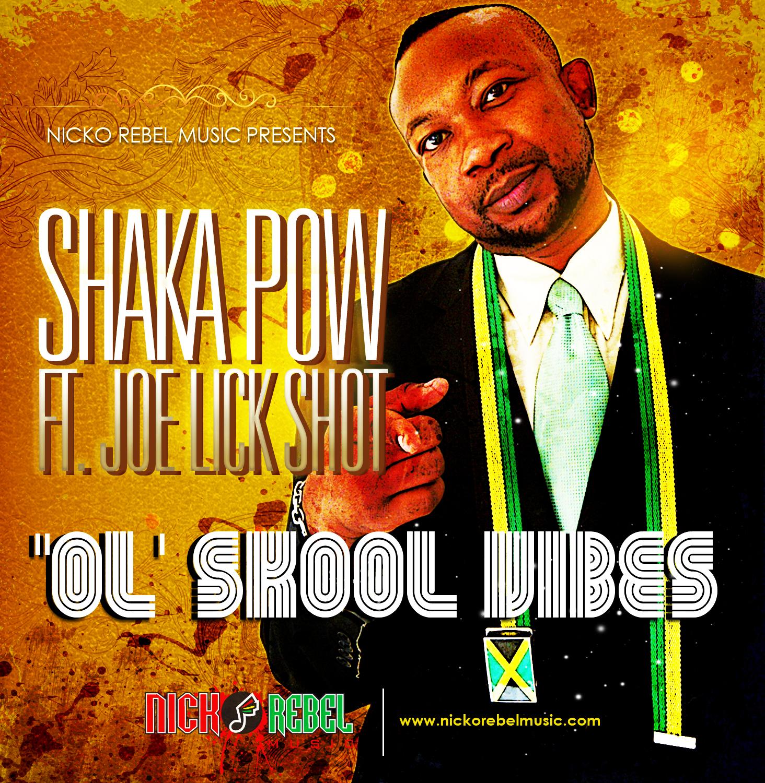 SHAKA POW FT JOE LICKSHOT – OL' SKOOL VIBES – NICKO REBEL MUSIC