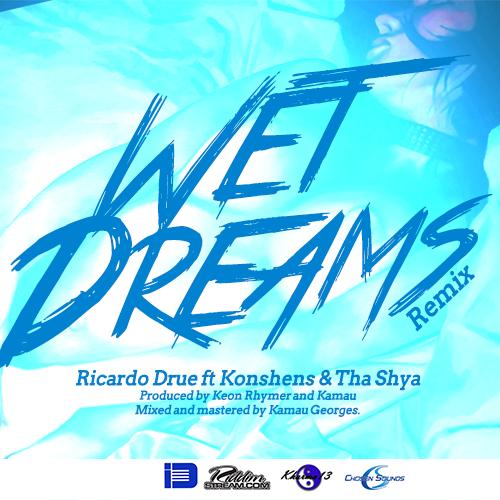 RICARDO DRUE FT KONSHENS & SHYA – WET DREAMS (REMIX)