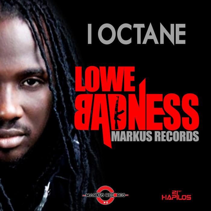 I OCTANE – LOWE BADNESS (RAW, RADIO & INSTRUMENTAL) – MARKUS RECORDS