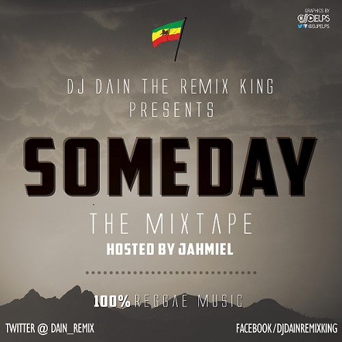 "DJ DAIN THE REMIX KING PRESENTS ""SOMEDAY MIXTAPE"" HOSTED BY JAHMIEL"