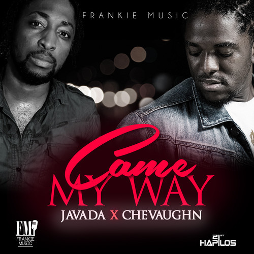 JAVADA & CHEVAUGHN – CAME MY WAY – FRANKIE MUSIC