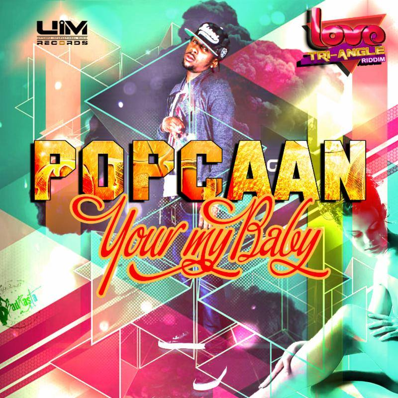 Popcaan-Your-My-baby-Love-Tri-angle-Riddim-UIM-Records-Cover-artwork