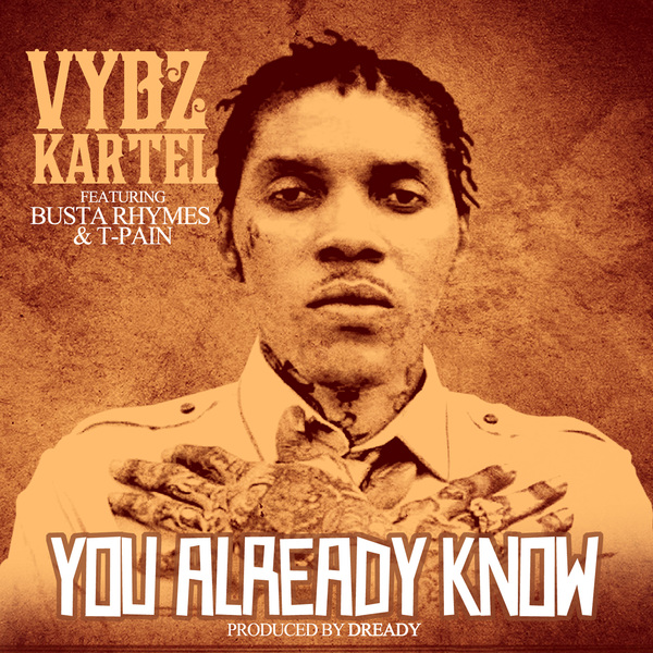 VYBZ KARTEL FT. BUSTA RHYMES & T-PAIN – YOU ALREADY KNOW (RAW & CLEAN) – PROD BY DREADY