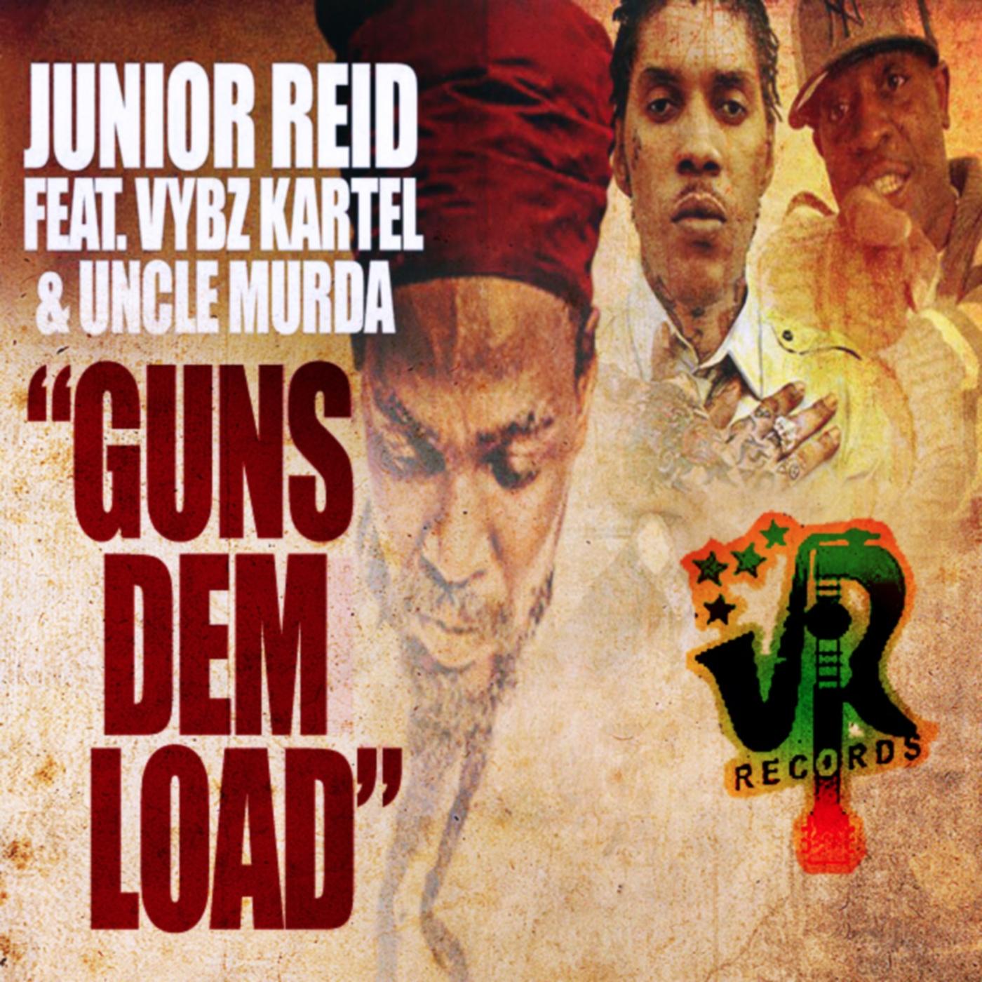 JUNIOR REID FT VYBZ KARTEL & UNCLE MURDA – GUNS DEM LOAD (RAW & CLEAN) – VR RECORDS