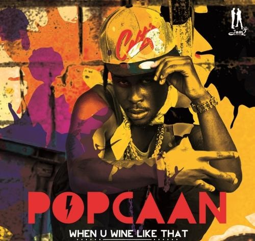 POPCAAN – WHEN YOU WINE LIKE THAT – MUSIC VIDEO