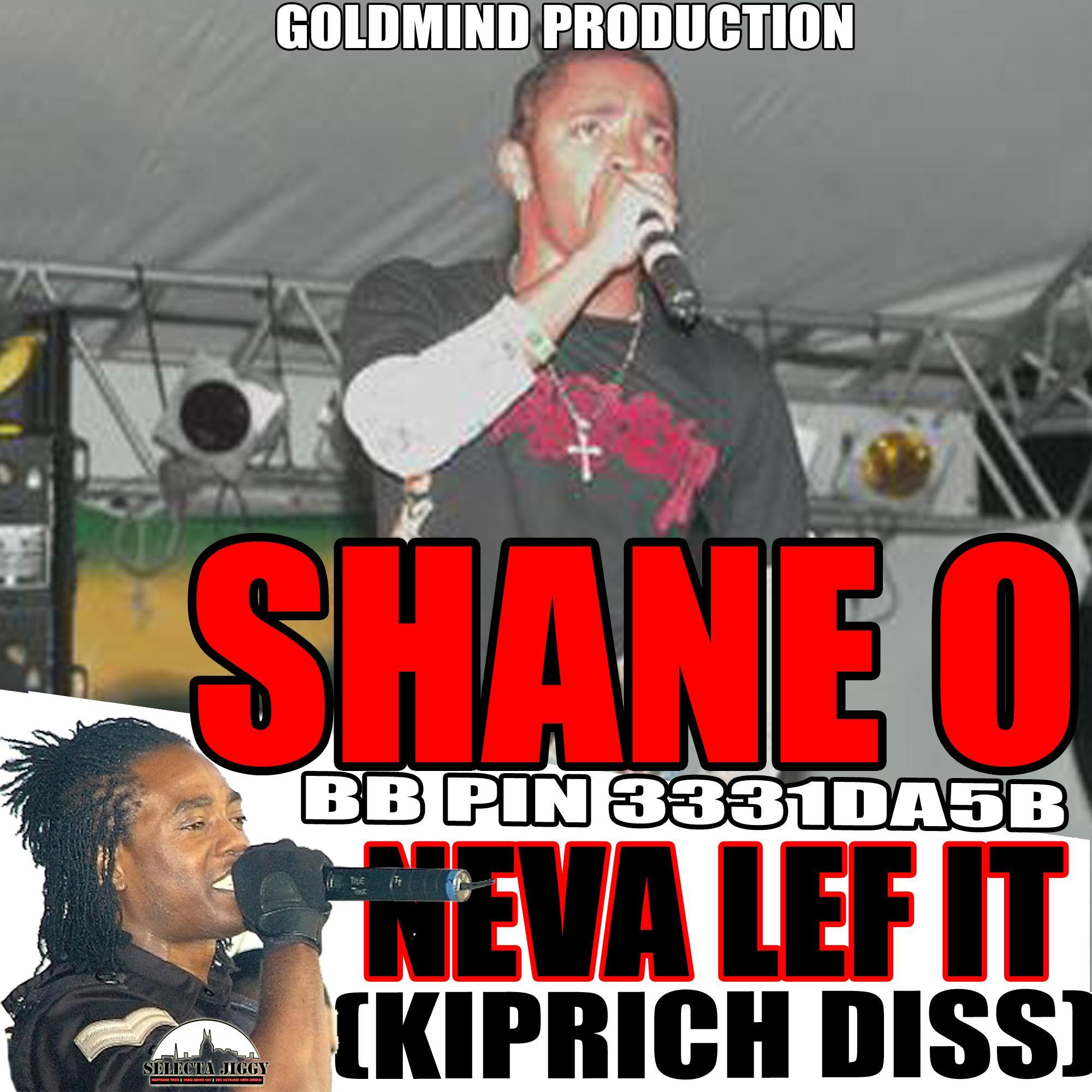 SHANE O – NEVA LEF IT (KIPRICH DISS) – GOLDMIND PRODUCTION