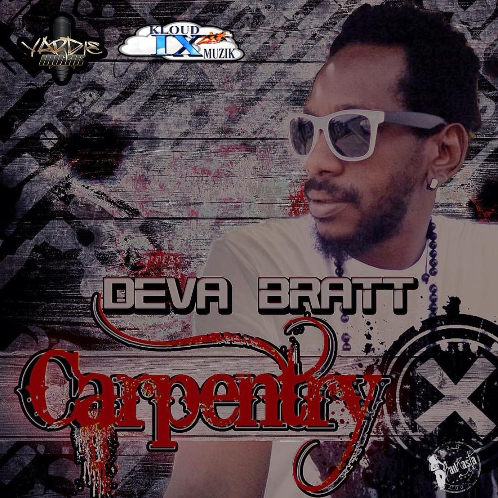 DEVA BRATT – CARPENTRY (RAW, RADIO & INSTRUMENTAL) – FACE DEATH RIDDIM – YARDIEMUZIK _ KLOUD IX MUZIK