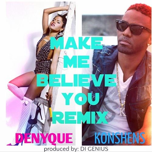 DENYQUE X KONSHENS – MAKE ME BELIEVE YOU (OFFCIAL REMIX) – DI GENIUS RECORDS