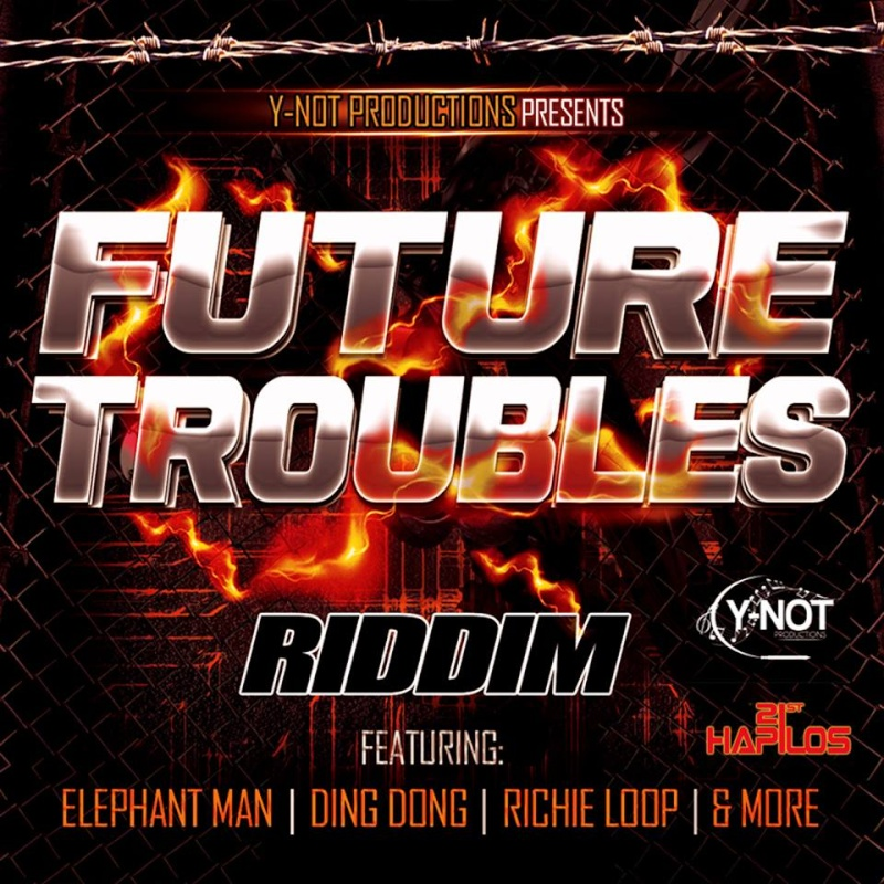 FUTURE TROUBLES RIDDIM – Y NOT PRODUCTIONS