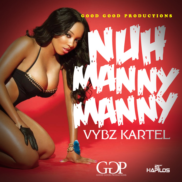 VYBZ-KARTEL-NUH-MANNY-MANNY-GOOD-GOOD-PRODUCTIONS-COVER
