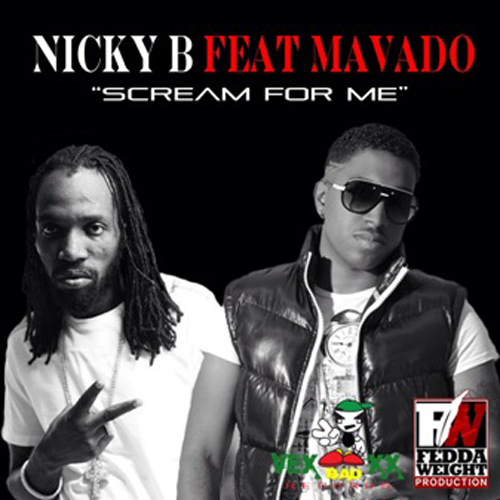 NICKY B FT. MAVADO – SCREAM FOR ME (RAW & RADIO) – VEXXX BAD RECORDS _ FEDDA WEIGHT PRODUCTION