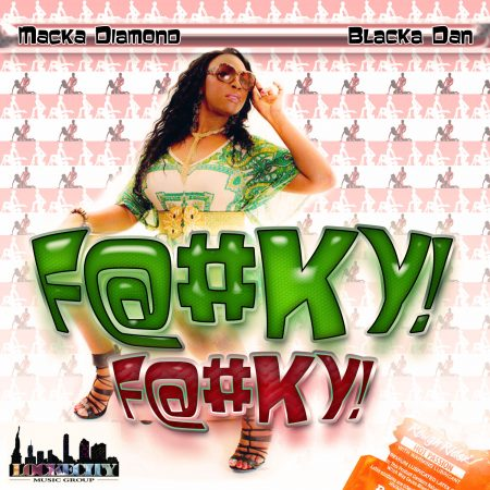 MACKA DIAMOND & BLACKA DAN – F@#KY F@#KY (MAIN MIX & RADIO) – LOCKECITY MUSIC GROUP