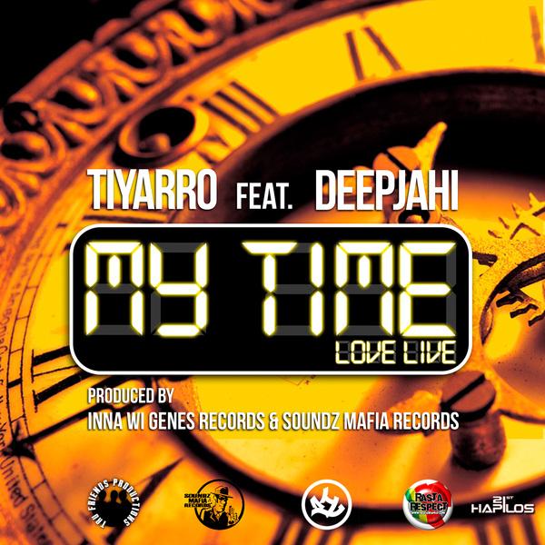 TIYARRO FT DEEPJAHI – MY TIME – INNA WI GENES RECORDS & SOUNDZ MAFIA RECORDS
