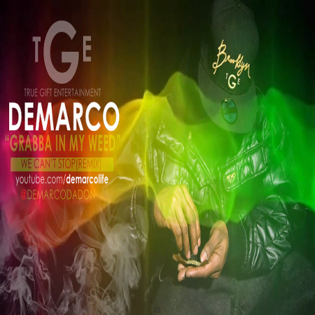 DEMARCO – GRABBA IN MY WEED (WE CAN'T STOP REMIX) – TRUE GIFT ENTERTAINMENT