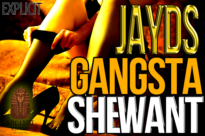 JAYDS – GANGSTA SHE WANT – ANCIENT RECORDS