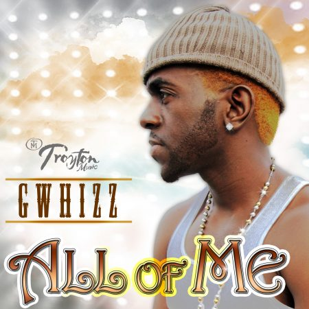 G WHIZZ – ALL OF ME – TROYTON MUSIC