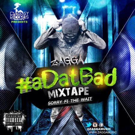 Zagga-ADatBad-Sorry-Fi-Di-Wait-Mixtape