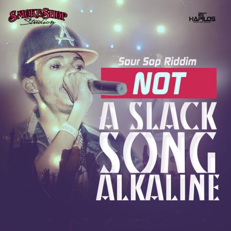 alkaline-Not-A-Slack-Song-Soursop-Riddim-Smoke-Shop-Studio-Cover