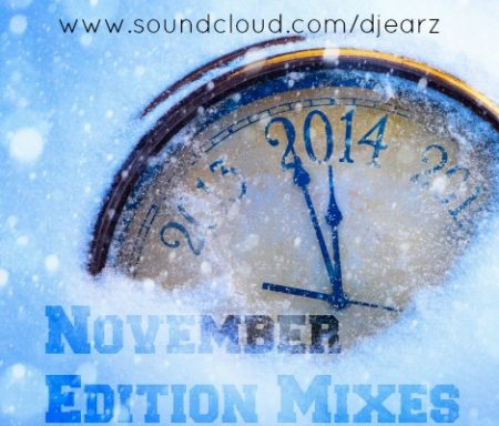 DJ EARZ – NOVEMBER EDITION MIXES OUT NOW!!!