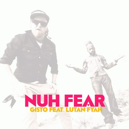 GISTO FT LUTAN FYAH – NUH FEAR