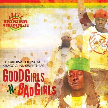 INNER CIRCLE FT KARDINAL OFFISHAL, KHAGO & IAN SWEETNESS – GOOD GIRLS N BAD GIRLS