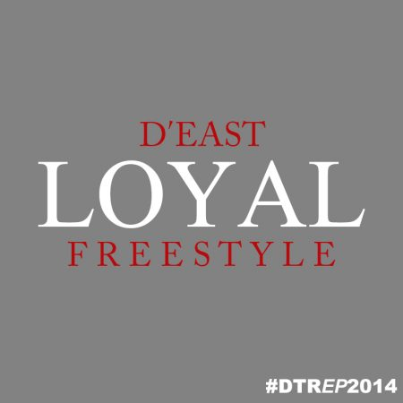 D'EAST - LOYAL FREESTYLE
