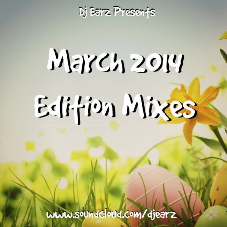 DJ EARZ – MARCH 2014 EDITION MIXTAPES