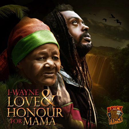 I-WAYNE – LOVE & HONOUR FOR MAMA (MAIN & INSTRUMENTAL) – TRUE EXPRESSION RIDDIM – BRICK FENCE PRODUCTION