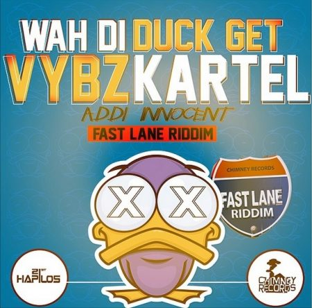VYBZ KARTEL (ADDI INNOCENT) – WAH DI DUCK GET – (RAW & CLEAN) – FAST LANE RIDDIM – CHIMNEY RECORDS