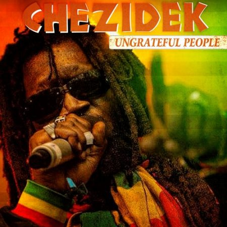 Chezidek-Ungrateful-People