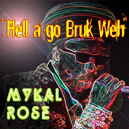 mykal-rose-hell-ago-broke-weh