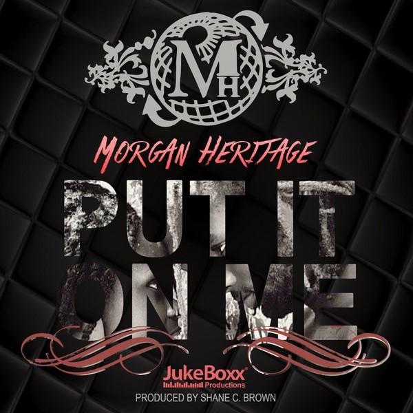 morgan-heritage-Put-It-On-Me-cover-_1-600x600 MORGAN HERITAGE - PUT IT ON ME - JUKEBOXX PRODUCTIONS