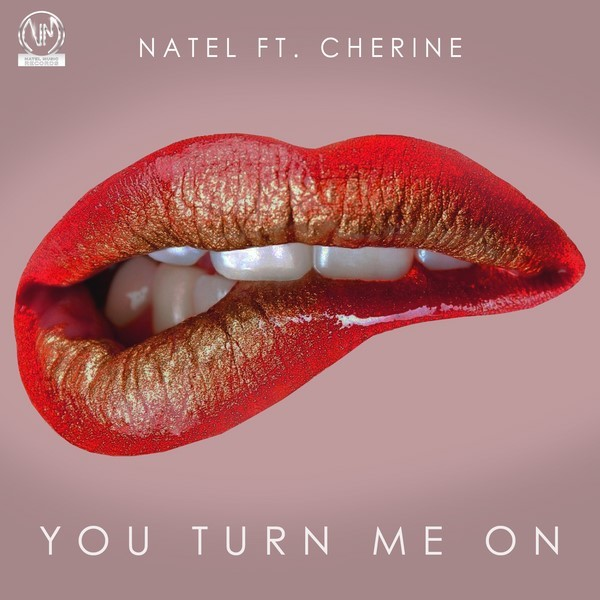 00-natel-ft-cherine-you-turn-me-on-cover-600x600 NATEL FT CHERINE - YOU TURN ME ON - NATEL MUSIC RECORDS
