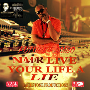 fambo-never-live-your-life-a-lie-