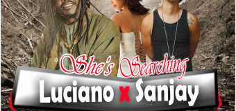 LUCIANO FT SANJAY – SHE'S SEARCHING – SAM DIGGY MUSIC