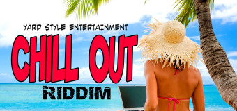 CHILL OUT RIDDIM [FULL PROMO] – YARD STYLE ENT