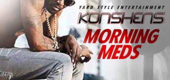 KONSHENS – MORNING MEDS – YARD STYLE ENTERTAINMENT