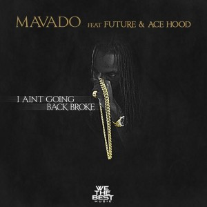 Mavado-Ft-Future-Ace-Hood-I-Aint-Going-Back-Broke-Artwork